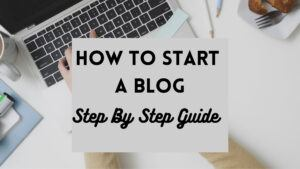 How To Start A Blog Step by Step