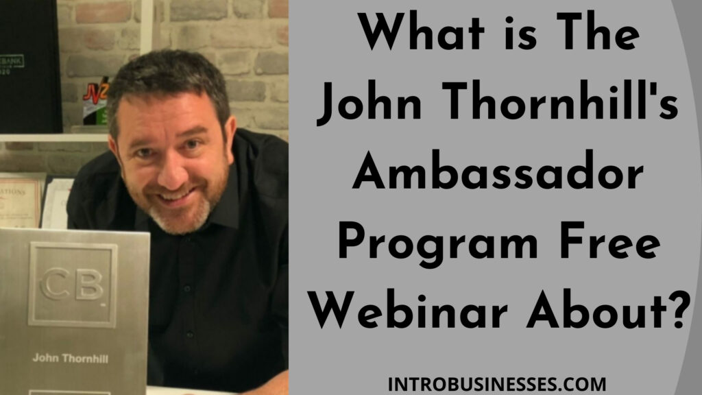 What is the John Thornhill's Ambassador Program Free webinar about?