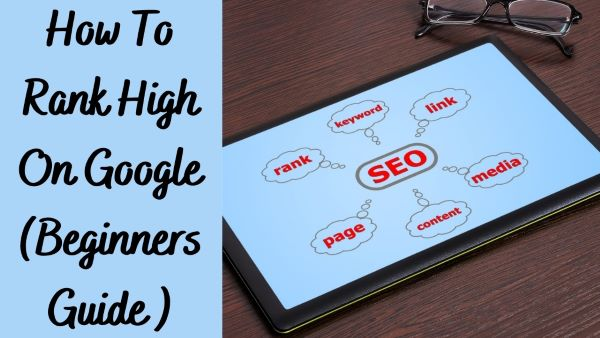 How to Rank High On Google Using SEO